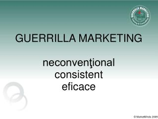 GUERRILLA MARKETING neconvenţional  consistent  eficace