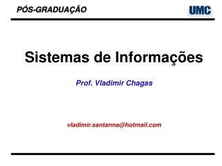 Sistemas de Informações Prof. Vladimir Chagas vladimir.santanna@hotmail