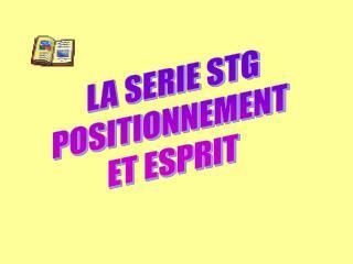 LA SERIE STG POSITIONNEMENT  ET ESPRIT