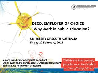 DECD, EMPLOYER OF CHOICE Why work in public education?   UNIVERSITY OF SOUTH AUSTRALIA