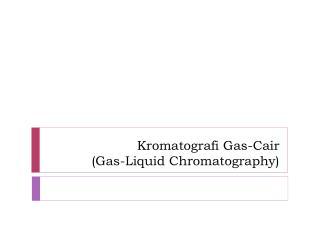 Kromatografi  Gas- Cair (Gas-Liquid Chromatography)