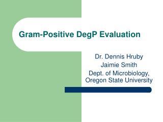 Gram-Positive DegP Evaluation