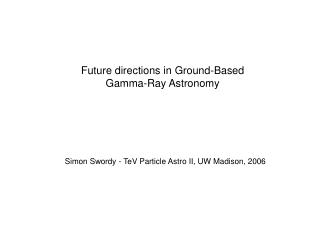Future directions in Ground-Based Gamma-Ray Astronomy