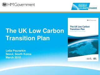 The UK Low Carbon  Transition Plan Leila Pourarkin Seoul, South Korea March 2010