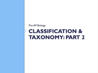 Classification & Taxonomy: Part  2