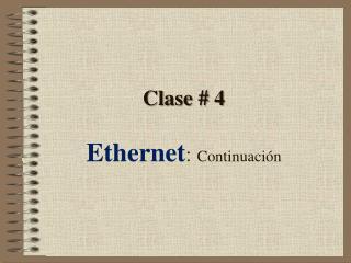 Clase # 4 Ethernet :  Continuación