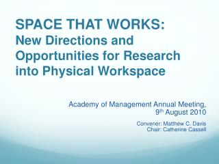 SPACE THAT WORKS:  New Directions and Opportunities for Research  into Physical Workspace