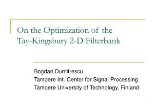On the Optimization of the  Tay-Kingsbury 2-D Filterbank
