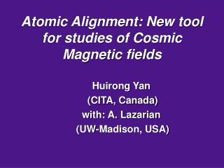 Atomic Alignment: New tool for studies of Cosmic Magnetic fields