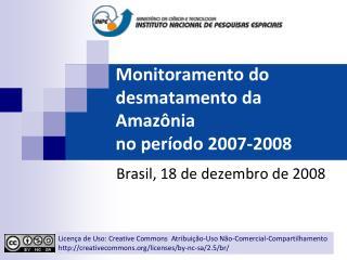 Monitoramento do desmatamento da Amazônia no período 2007-2008
