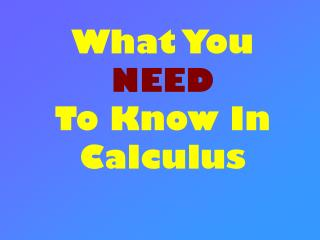 What You  NEED To Know In Calculus
