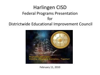Harlingen CISD Federal Programs Presentation  for  Districtwide Educational Improvement Council