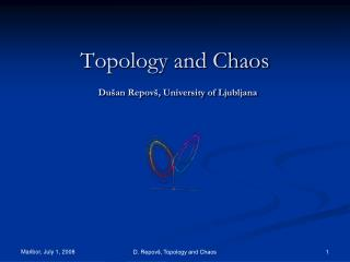 Topology and Chaos  Du šan Repovš, University of Ljubljana