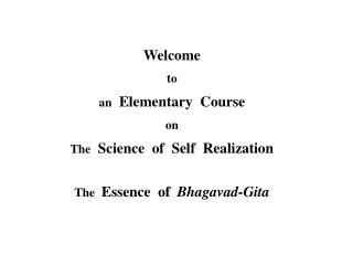 Welcome to an   Elementary  Course on The   Science  of  Self  Realization