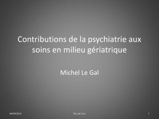 Contributions de la psychiatrie aux soins en milieu gériatrique