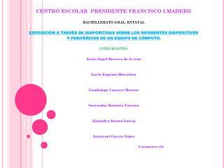 CENTRO ESCOLAR  PRESIDENTE FRANCISCO I.MADERO BACHILLERATO GRAL. ESTATAL
