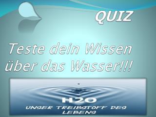 QUIZ Teste  dein Wissen über das Wasser !!!