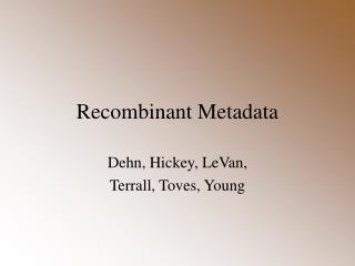 Recombinant Metadata