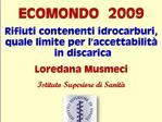 ECOMONDO  2009  Rifiuti contenenti idrocarburi, quale limite per l accettabilit   in discarica  Loredana Musmeci  Istitu