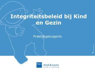 Integriteitsbeleid bij Kind en Gezin