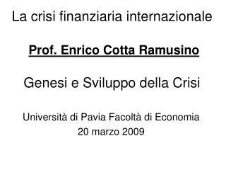 La crisi finanziaria internazionale   Prof. Enrico Cotta Ramusino    Genesi e Sviluppo della Crisi