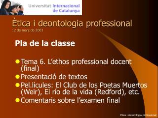 Ètica i deontologia professional 12 de març de 2003