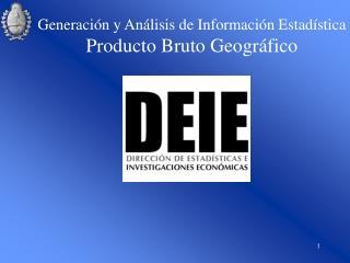 Generación y Análisis de Información Estadística Producto Bruto Geográfico