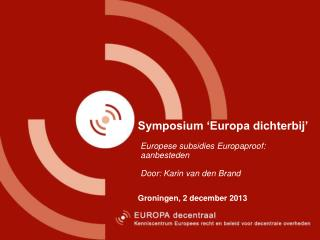 Symposium 'Europa dichterbij' Groningen, 2 december 2013