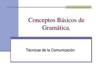 Conceptos Básicos de Gramática.