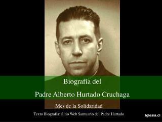 Mes de la Solidaridad Texto Biografía: Sitio Web Santuario del Padre Hurtado