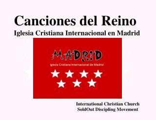 Canciones del Reino Iglesia Cristiana Internacional  e n Ma d rid