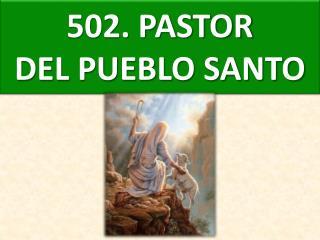 502. PASTOR DEL PUEBLO SANTO