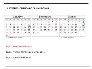 PROT�TIPO: CALEND�RIO DA UMP DE 2011