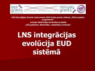 LNS integrācijas evolūcija EUD sistēmā