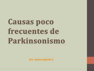 Causas poco frecuentes de Parkinsonismo