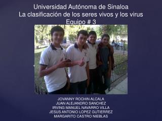 Universidad Autónoma de  Sinaloa La clasificación de los seres vivos y los  virus Equipo #  3