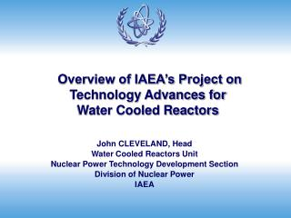 Overview of IAEA's Project on Technology Advances for  Water Cooled Reactors