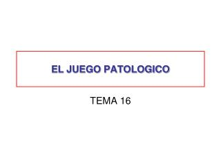 EL JUEGO PATOLOGICO