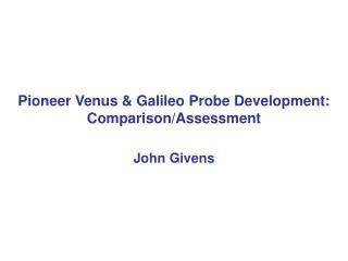 Pioneer Venus & Galileo Probe Development: Comparison/Assessment