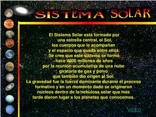 El Sistema Solar está formado por  una estrella central, el Sol, los cuerpos que le acompañan