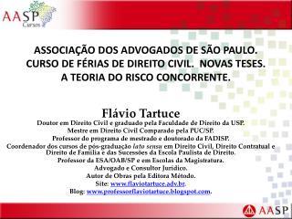 Flávio Tartuce Doutor em Direito Civil e graduado pela Faculdade de Direito da USP.