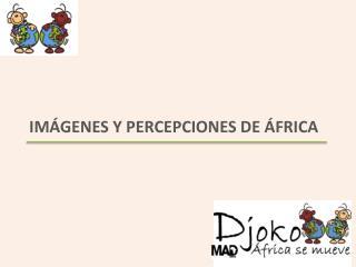IMÁGENES Y PERCEPCIONES DE ÁFRICA