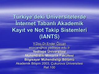 Türkiye'deki Üniversitelerde  İnternet Tabanlı Akademik Kayıt ve Not Takip Sistemleri (IANTS)