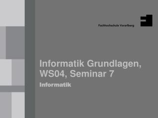 Informatik Grundlagen, WS04, Seminar 7 Informatik