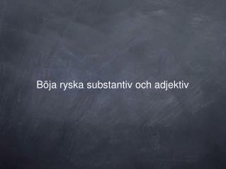 Böja ryska substantiv och adjektiv