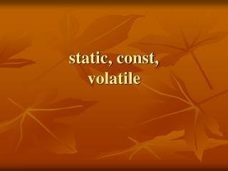 static, const,  volatile