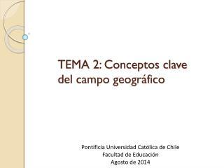 TEMA 2: Conceptos clave del campo geográfico