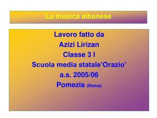 Lavoro fatto da Azizi Lirizan Classe 3 I Scuola media statale Orazio  a.s. 2005