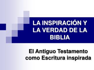 LA INSPIRACIÓN Y LA VERDAD DE LA BIBLIA