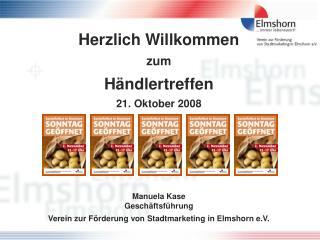 Herzlich Willkommen zum Händlertreffen  21. Oktober 2008 Manuela Kase Geschäftsführung